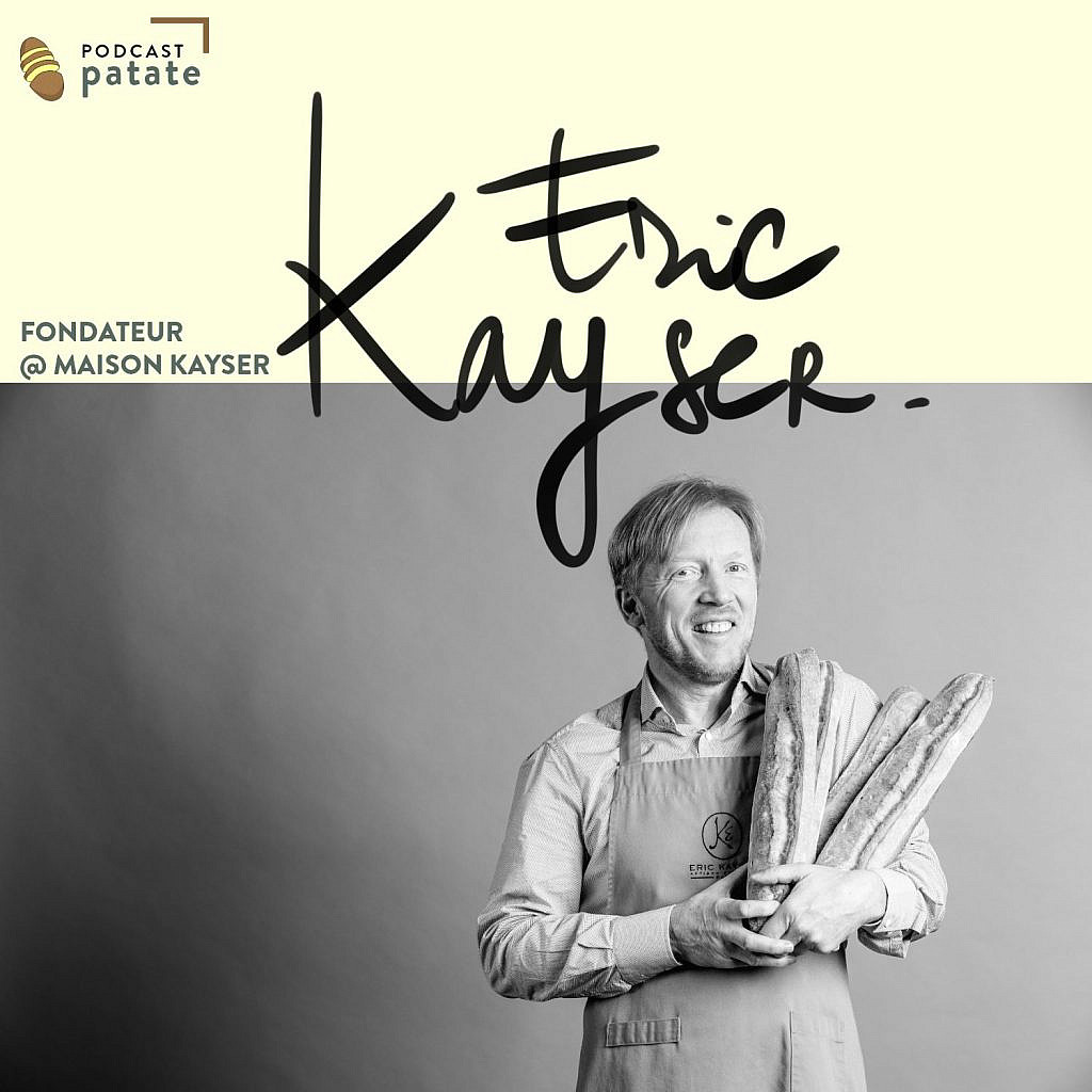 interview Eric Kayser podcast patate
